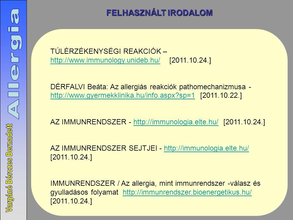 FELHASZNÁLT IRODALOM TÚLÉRZÉKENYSÉGI REAKCIÓK – http://www.immunology.unideb.hu/ [2011.10.24.]